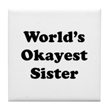 World's Okayest Sister Tile Coaster