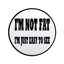 "I'm Not Fat, I'm Easy To See 3.5"" Button"