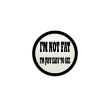 I'm Not Fat, I'm Easy To See Mini Button (10 pack)