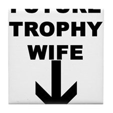 FUTURE TROPHY WIFE Tile Coaster