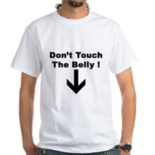 DONT TOUCH THE BELLY ! Shirt