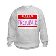HELLO MY NAME IS TROUBLE Sweatshirt
