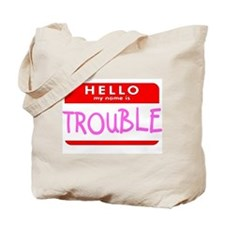 HELLO MY NAME IS TROUBLE Tote Bag