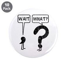"""Wait, What? 3.5"""" Button (10 pack)"""