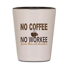 Art Director No Coffee No Workee Shot Glass