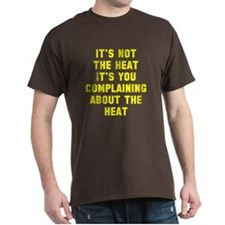 Its Not The Heat T-Shirt