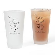 Never Got Weird Enough Drinking Glass