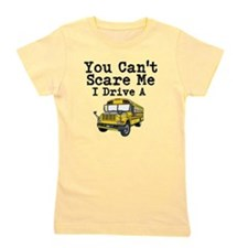You Cant Scare me I Drive a School Bus Girl's Tee