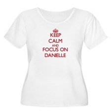 Keep Calm and focus on Danielle Plus Size T-Shirt
