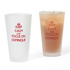 Keep Calm and focus on Dominique Drinking Glass