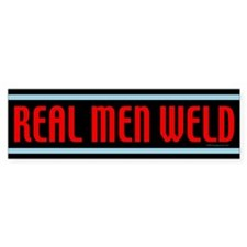 Real Men Weld Bumper Bumper Sticker