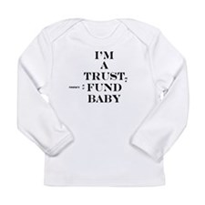 Trust Fund Baby Long Sleeve Infant T-Shirt