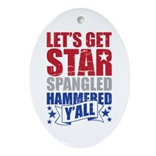 Lets Get Star Spangled Hammered Yall Ornament (Ova