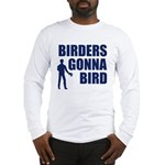 Birders Gonna Bird Long Sleeve T-Shirt
