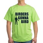 Birders Gonna Bird Green T-Shirt