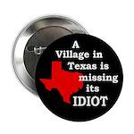 Bush: The Texas Village Idiot (Button)
