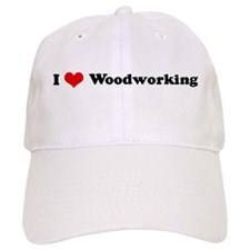 I Love Woodworking Baseball Cap
