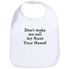 Don't Make Me Call My Aunt (Custom) Bib