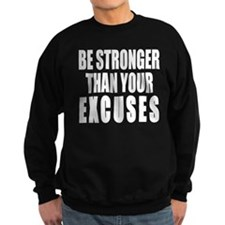 BE STRONGER THAN YOUR EXCUSES Sweatshirt