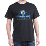Finish Your Beer - T-Shirt