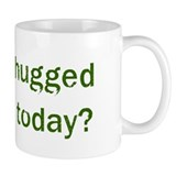 Have you hugged  my t-shirt t Mug