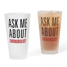 Chronobiology - Ask Me About Drinking Glass