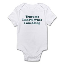 Trust me  I know what  I am d Infant Bodysuit