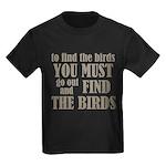 To Find The Birds Kids Dark T-Shirt