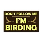 Don't Follow Me I'm Birding Rectangle Car Magnet