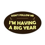 Don't Follow Me: Big Year Oval Car Magnet
