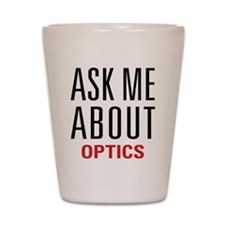 Optics - Ask Me About - Shot Glass