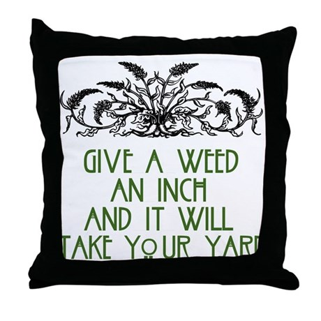 Give a Weed an Inch Throw Pillow