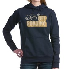 Id Rather Be Off Roading Women's Hooded Sweatshirt