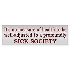 Sick Society Quote - Bumper Bumper Sticker