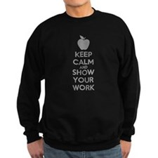 Keep Calm and Show Your Work Sweatshirt