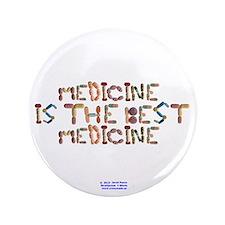 """Medicine Is The Best Medicine Button 3.5"""" Button"""