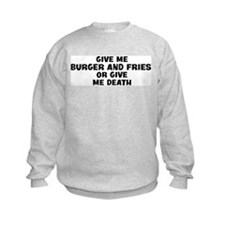 Give me Burger And Fries Sweatshirt