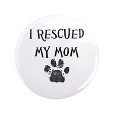 "I Rescued My Mom (Dog Rescue) 3.5"" Button"