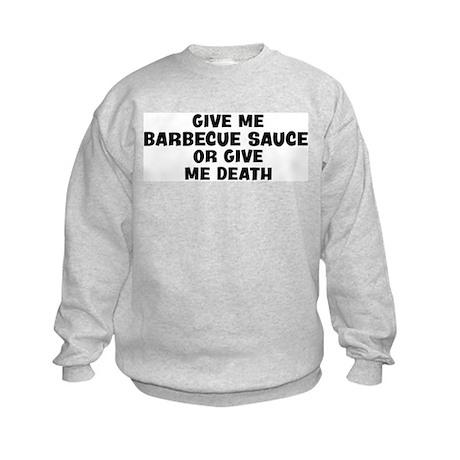 Give me Barbecue Sauce Kids Sweatshirt