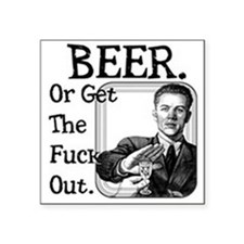 Beer or Get Out Sticker