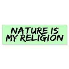 NATURE MY RELIGION Bumper Bumper Sticker