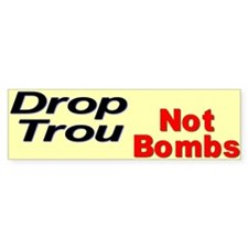 Drop Trou Not Bombs Bumper Bumper Sticker