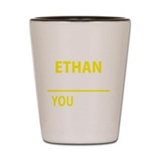Funny Ethan Shot Glass