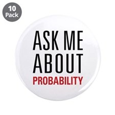 "Probability - Ask Me About - 3.5"" Button (10 pack)"