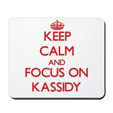 Keep Calm and focus on Kassidy Mousepad