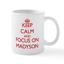 Keep Calm and focus on Madyson Mugs