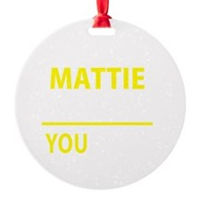 Funny Mattie Ornament