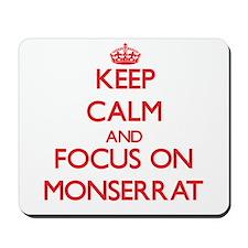 Keep Calm and focus on Monserrat Mousepad