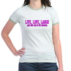 Live, Love, Laugh AND Jr. Ringer T-Shirt