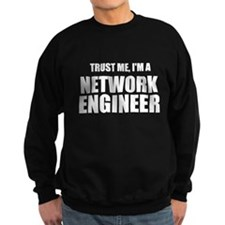 Trust Me, I'm A Network Engineer Sweatshirt